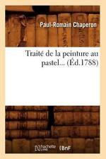 Traite de La Peinture Au Pastel (Ed.1788) (Paperback or Softback)