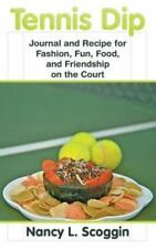 Tennis Dip : Journal and Recipe for Fashion, Fun, Food, and Friendship on the...
