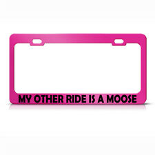 My Other Ride Is A Moose Hot Pink Metal License Plate Frame