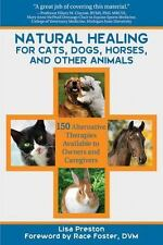 Natural Healing for Cats, Dogs, Horses, and Other Animals : 150 Alternative...