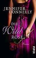 Die Wildrose - Jennifer Donnelly - 9783492300384