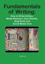 Fundamentals of Writing : How to Write Articles, Media Releases, Case...