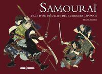 Samouraï : L'age d'or de l'élite des guerriers japonais - Ben Hubbard