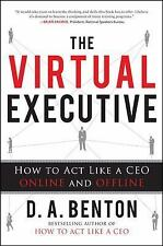 The Virtual Executive : How to Act Like a CEO Online and Offline by D. A....