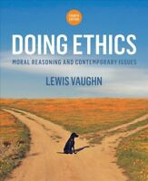 Doing Ethics : Moral Reasoning and Contemporary Issues, Paperback by Vaughn, ...