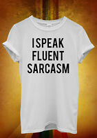 I Speak Fluent Sarcasm Funny Hipster Men Women Unisex T Shirt Tank Top Vest 922
