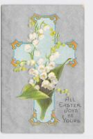 ANTIQUE POSTCARD EASTER RELIGIOUS CROSS LILLY OF THE VALLEY LIGHT EMBOSSED ALL E