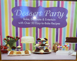 Dessert Party Bake Decorate & Entertain With Over 50 Easy-to-Bake Recipes