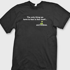 The Only Thing We Have To Fear Is Fear Itself And Snakes funny Tee Shirt