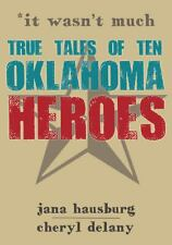 """It Wasn't Much : True Tales of Ten Oklahoma Heroes by Hausburg, Jana """