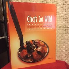 Chefs Go Wild : Fish and Game Recipes from America's Top Chefs by Rebecca Gray