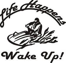 Life Happens Wake Up Decal Jet Ski Pwc prop carb