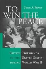 To Win the Peace: British Propaganda in the United States During World War II