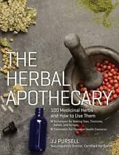 The Herbal Apothecary: 100 Medicinal Herbs and How to Use Them by Pursell, JJ