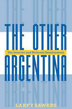 NEW The Other Argentina: The Interior And National Development by Larry Sawers