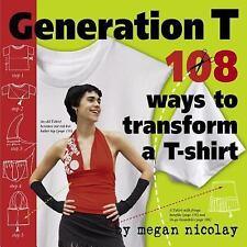Generation T: 108 Ways to Transform a T-Shirt - LikeNew - Nicolay, Megan - Paper