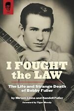 I Fought the Law : The Life and Strange Death of Bobby Fuller by Randell...