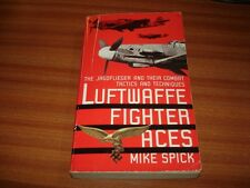 LUFTWAFFE FIGHTER ACES JAGDFLIEGER COMBAT TACTICS BY MIKE SPICK WORLD WAR TWO