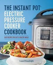 The Instant Pot® Electric Pressure Cooker Cookbook : Easy Recipes for Fast and H