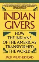 Indian Givers: How the Indians of the Americas Transformed the World by Jack We