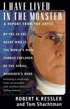 I Have Lived in the Monster: A Report From The Abyss Ressler, Robert K., Shacht