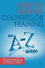 How to Survive Counsellor Training: An A-Z Guide by Rowan Bayne, Gordon Jinks...