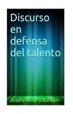Discurso en Defensa Del Talento by Josefa Amar y Borbón (2015, Paperback)