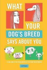 What Your Dog's Breed Says about You : A Fun Look at the Peculiarities of...