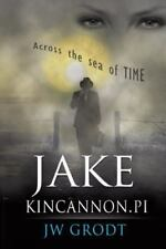 Jake Kincannon, PI : Across the Sea of Time by Jw Grodt (2015, Paperback)