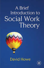 A Brief Introduction to Social Work Theory by David Howe(NEW) Paperback, 2009