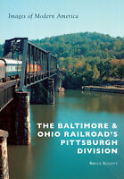 The Baltimore & Ohio Railroad's Pittsburgh Division [Images of Modern America]