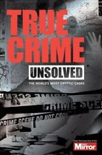 True Crime Unsolved : The World's Most Cryptic Cases, Paperback by Welch, Cla...