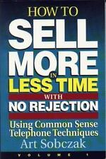 How to Sell More, in Less Time, With No Rejection : Using Common Sense Telephone