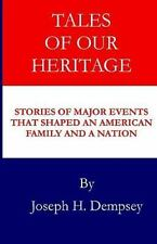 Tales of Our Heritage : Stories of Significant Events that Shaped an American...