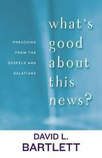 What's Good about This News?: Preaching from the Gospels and Galatians (The Lyma