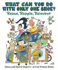What Can You Do with Only One Shoe? : Reuse, Recycle, Reinvent by Simon...