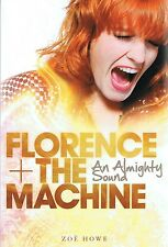 Florence + And The Machine: An Almighty Sound by Zoe Howe (p/b 2012) FREE POST