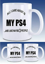 ALL I CARE ABOUT IS MY PS4 AND MAYBE 3 OTHER PEOPLE,Drinks Mug Cup,Gift  xmas,