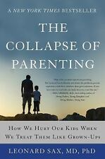 The Collapse of Parenting: How We Hurt Our Kids When We Treat Them Like Grown-