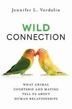 Wild Connection: What Animal Courtship and Mating Tell Us about Human-ExLibrary