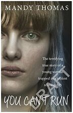 You Can't Run: The Terrifying True Story of a Young Woman Trapped in a Violent,