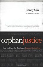 Orphan Justice: How to Care for Orphans Beyond Adopting by Johnny Carr, Laura Ca