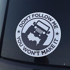 Don't Follow(2) Me You Won't Make It Sticker Decal Jeep Off Road FREE SHIPPING