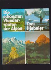 Die schönsten Wanderrouten der Alpen Hiebeler, Toni: