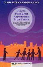 How to Make Great Appointments in the Church : Calling, Competence and...