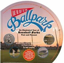 Take Me Out to the Ballpark : An Illustrated Guide to Baseball Parks Past and...