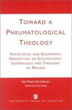 Toward a Pneumatological Theology: Pentecostal and Ecumenical Perspectives on E