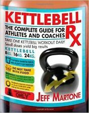 Kettlebell Rx: The Complete Guide for Athletes and Coaches, Martone, Jeff, Good