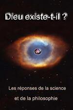 Dieu Existe T-Il ? : La Reponse de Scientifiques et de la Philosophie by...