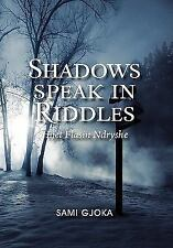 Shadows Speak in Riddles : Hijet Flasin Ndryshe by Sami Gjoka (2011, Hardcover)